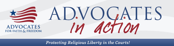 Advocates In Action: A Publication of Advocates for Faith & Freedom