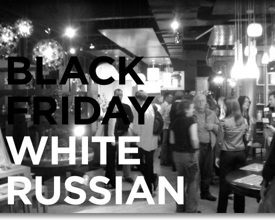 Black Friday. White Russian.