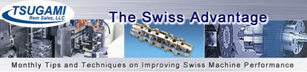 The Swiss Advantage is the monthly electronic newsletter of Tsugami Rem Sales, LLC.