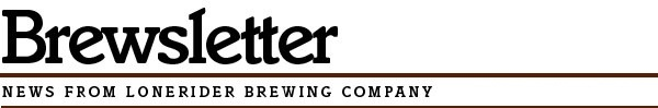 Brewsletter (News From LoneRider Brewing Company)