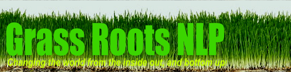 Grass Roots NLP: Changing the world from the inside out, and bottom up!