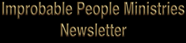 Improbable People Ministries Newsletter